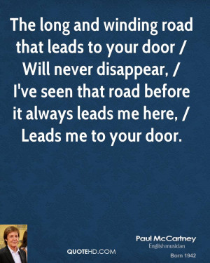 The long and winding road that leads to your door / Will never ...