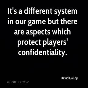 David Gallop - It's a different system in our game but there are ...
