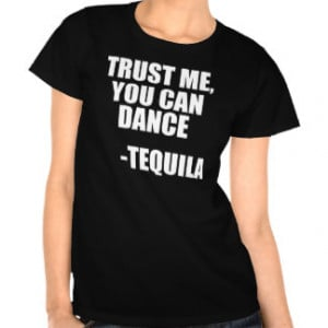 Funny Tequila Quote T-shirts & Shirts