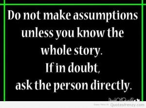 Life Inspiration Quotes Do Not Make Assumptions-001