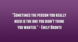 """... need is the one you didn't think you wanted."""" – Emily Bronte"""