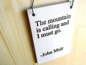 John Muir Quote - The Mountain Is Calling - 473 - Ceramic Sign Plaque ...