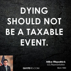 Dying should not be a taxable event.