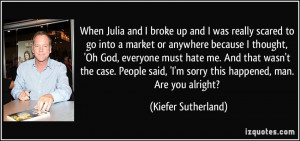 quote-when-julia-and-i-broke-up-and-i-was-really-scared-to-go-into-a ...
