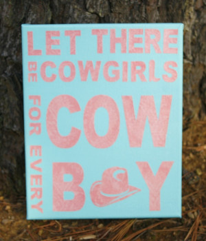 Let There Be Cowgirls For Every Cowboy Canvas Quote Art, Country Home ...