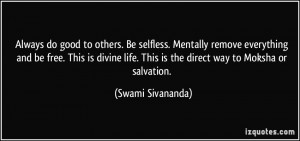 Always do good to others. Be selfless. Mentally remove everything and ...