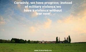 ... have a violence without war now - Karel Capek Quotes - StatusMind.com
