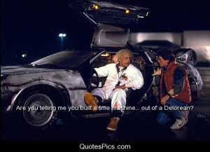 Are you telling me you built a time machine… out of a Delorean ...