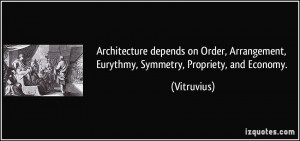 Architecture depends on Order, Arrangement, Eurythmy, Symmetry ...