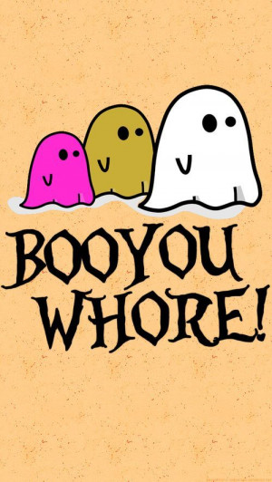 Boo you whore quotes quote whore halloween ghosts halloween pictures ...