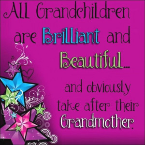 haha...I love my grand kids! Would have to change this to Nana!!