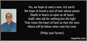 Yes, we hope to seed a new, rich earth. We hope to breed a race of men ...