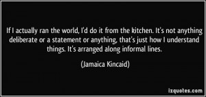 ... things. It's arranged along informal lines. - Jamaica Kincaid