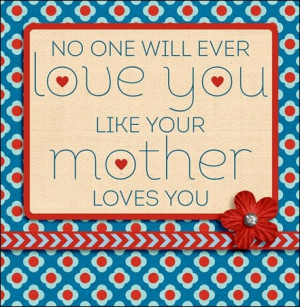 mother's love + some great quotes