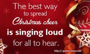 The best way to spread Christmas cheer is singing loud for all to hear ...