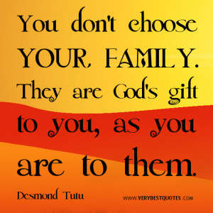 FAMILY QUOTES, You don't choose your family. They are God's gift to ...