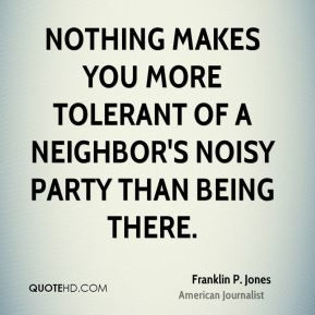 Nothing makes you more tolerant of a neighbor's noisy party than being ...