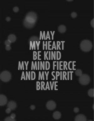 May my heart be kind, my mind fierce and my spirit brave. #Strength # ...