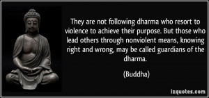 They are not following dharma who resort to violence to achieve their ...