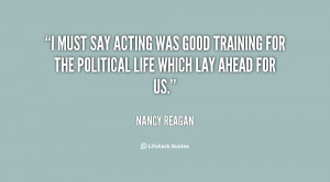 must say acting was good training for the political life which lay ...