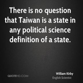... state in any political science definition of a state. - William Kirby