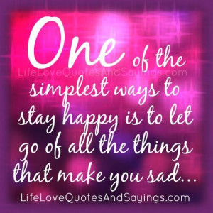 One of the simplest ways to stay happy is to let go of all the things ...