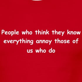 Design ~ People who think they know everything annoy those of us who ...