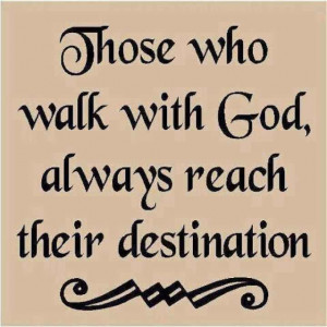 religious quotes - walk with GOD