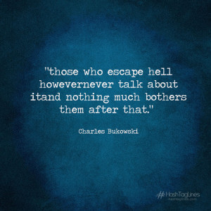 those who escape hell life quotepics charles bukowski hell
