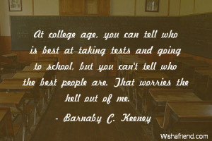 At college age, you can tell who is best at taking tests and going to ...