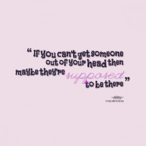 Quotes Picture: if you can't get someone out of your head then maybe ...