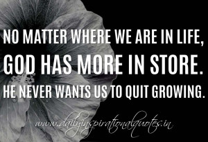 No matter where we are in life, God has more in store. He never wants ...