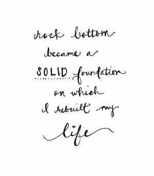Amazing Quote About Life: Rock Botton Became A Solid Foundation Quote ...