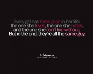 Every girl has three guys in her life: the one she loves, the one she ...