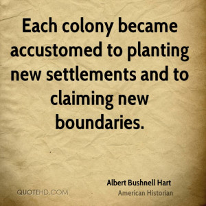 Each colony became accustomed to planting new settlements and to ...