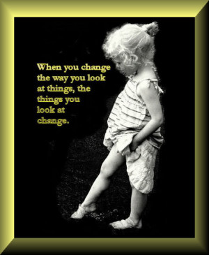 When you change the way you look at things - Children Quote