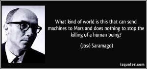 ... does nothing to stop the killing of a human being? - José Saramago