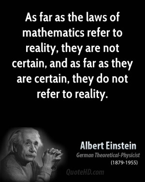 As far as the laws of mathematics refer to reality, they are not ...