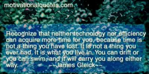 ... or you can swim, and it will carry you along either way. -James Gleick