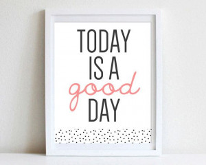8x10 or 11x14 Simple Inspirational Quote Wall Art Today Is A Good Day ...