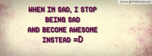 when im sad pictures i stop being sad and become awesome instead d ...