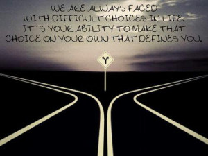 ... choices-in-life-its-your-ability-to-make-that-choice-on-your-own-that
