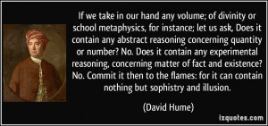 If we take in our hand any volume; of divinity or school metaphysics ...