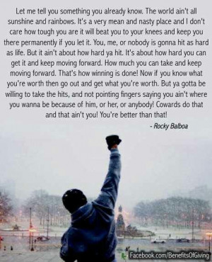 Nobody hits as hard as life- Rocky Balboa