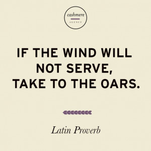 If the wind will not serve, take to the oars. –Latin Proverb #Quotes ...