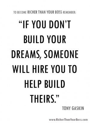 If You Don't Build Your Dreams, Someone Else Will Hire You To Help ...