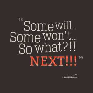 Quotes Picture: some will some won't so what?!! next!!!