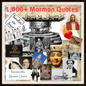 Mormon Quotes (1,000+ Reasons to Leave Mormonism)