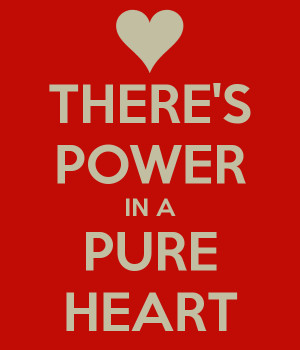 There Power Pure Heart Keep