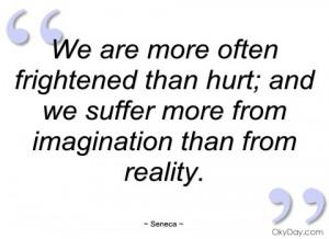 we are more often frightened than hurt seneca
